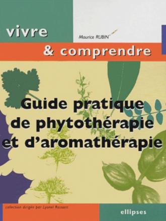 Guide pratique de Phytothérapie et d'Aromathérapie