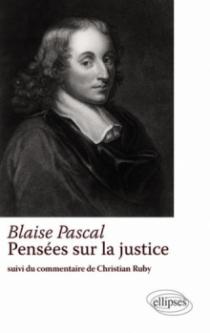Blaise Pascal – Pensée sur la justice – Suivi du commentaire de Christian Ruby
