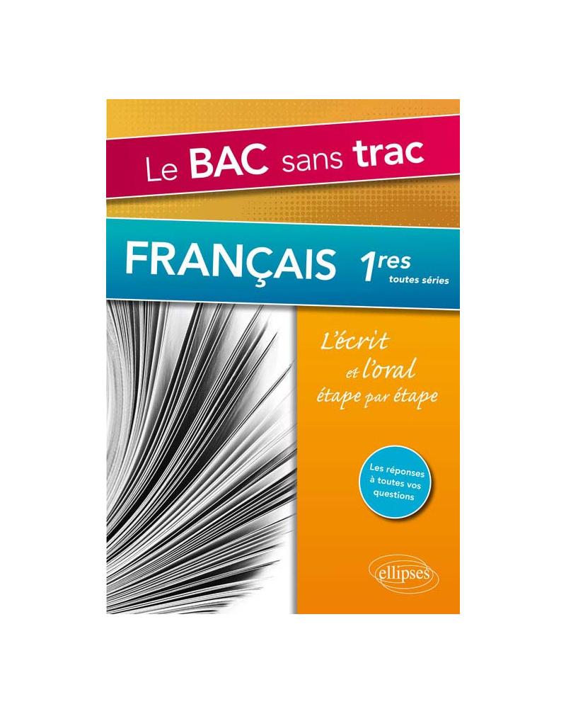 Le Bac sans trac. Français 1res. L'écrit et l'oral étape par étape