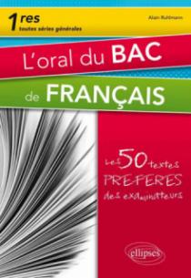 L'oral du bac de français. Premières toutes séries. Les 50 textes préférés des examinateurs