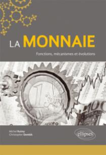 La monnaie. Fonctions, mécanismes et évolutions