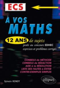 A vos maths ! 12 ans de sujets corrigés posés au concours EDHEC de 2000 à 2011 -ECS