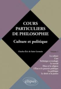 Cours particuliers de philosophie. Vol. 1 Culture et politique (La Culture, l'Art, Technique et Ecologie, le Travail, Dieu et la Religion, l'Etat et le Pouvoir politique, la Politique, le Droit et la Justice)