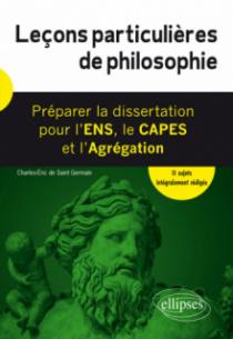 Leçons particulières de philosophie. Préparer la dissertation pour l'ENS, le CAPES et l'Agrégation
