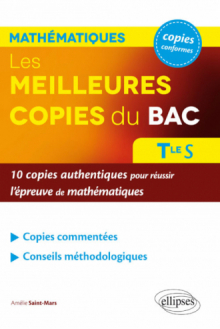Les meilleures copies du bac  – 10 copies authentiques pour réussir l'épreuve de mathématiques – Terminale S
