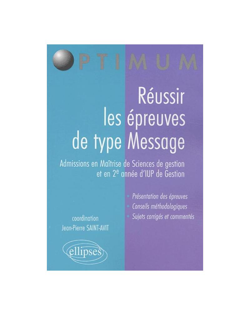 Réussir les épreuves de type Message (admissions en Maîtrise de Sciences de Gestion et en 2e année d'IUP de Gestion)