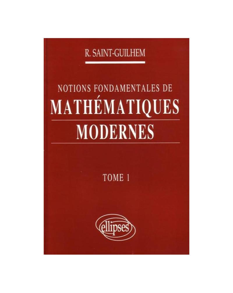 Notions fondamentales de Mathématiques modernes - Tome 1