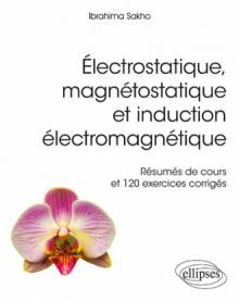 Électrostatique, magnétostatique et induction électromagnétique - Résumés de cours et 120 exercices corrigés