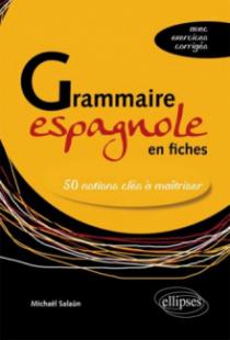 Grammaire espagnole en fiches. Les 50 notions clés à maîtriser (avec exercices corrigés)