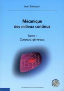 Mécanique des milieux continus - Concepts généraux - tome I - Nouvelle édition avec CD-Rom