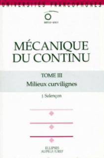 Mécanique du continu, Tome 3 - Milieux curvilignes