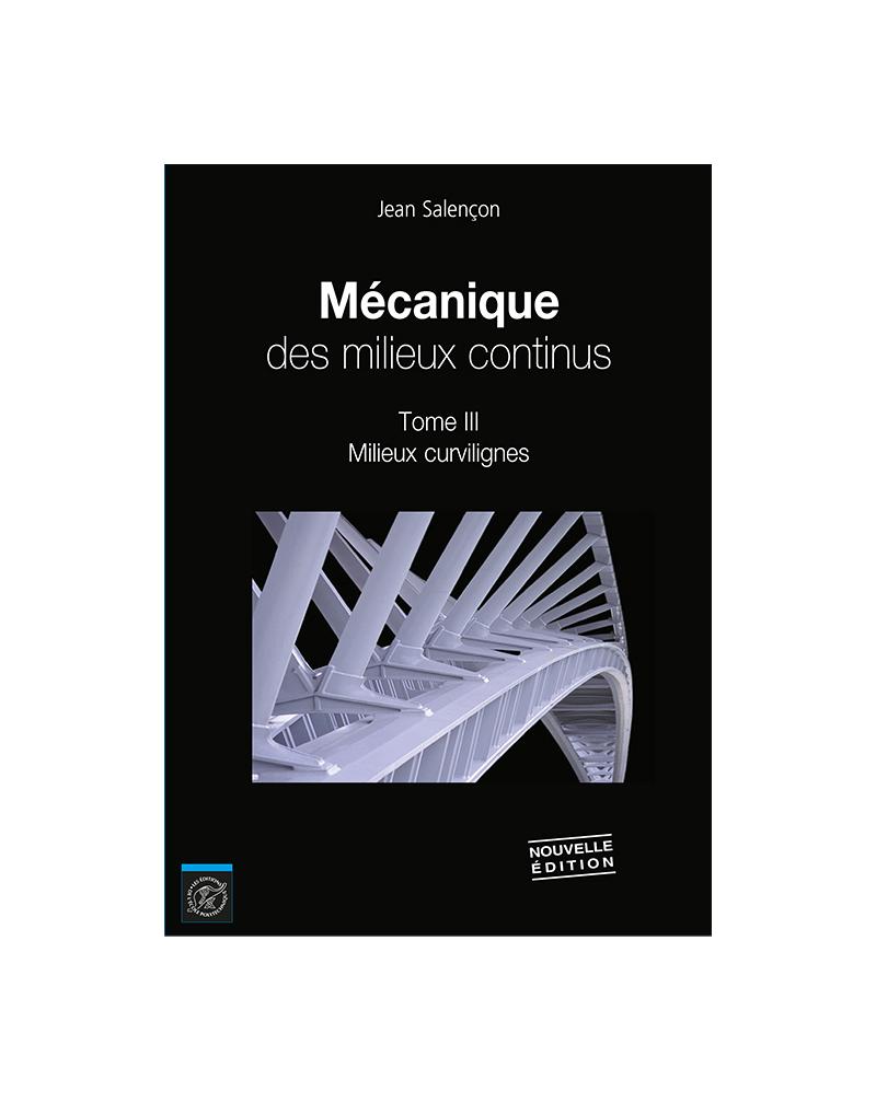 Mécanique des milieux continus - tome 3 : Milieux curvilignes (nouvelle édition)
