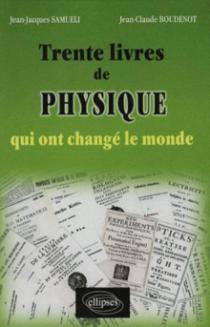 Trente livres de physique qui ont changé le monde