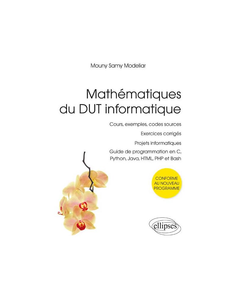 Mathématiques du DUT informatique - conforme au nouveau programme - cours, exemples, codes sources, exercices corrigés, projets informatiques, guide de programmation en C, Python, Java, HTML, PHP et Bash