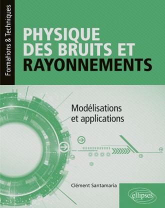Physique des bruits et rayonnements - Modélisations et applications