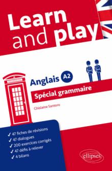 Anglais - Learn and play - Spécial grammaire - Niveau A2