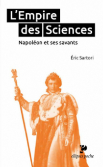 L'Empire des Sciences. Napoléon et ses savants