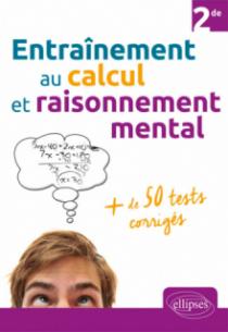 Entraînement au calcul et raisonnement mental + de 50 tests corrigés - Niveau Seconde