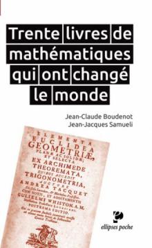 Trente livres de mathématiques qui ont changé le monde - Jean-Claude Boudenot,Jean-Jacques Samueli