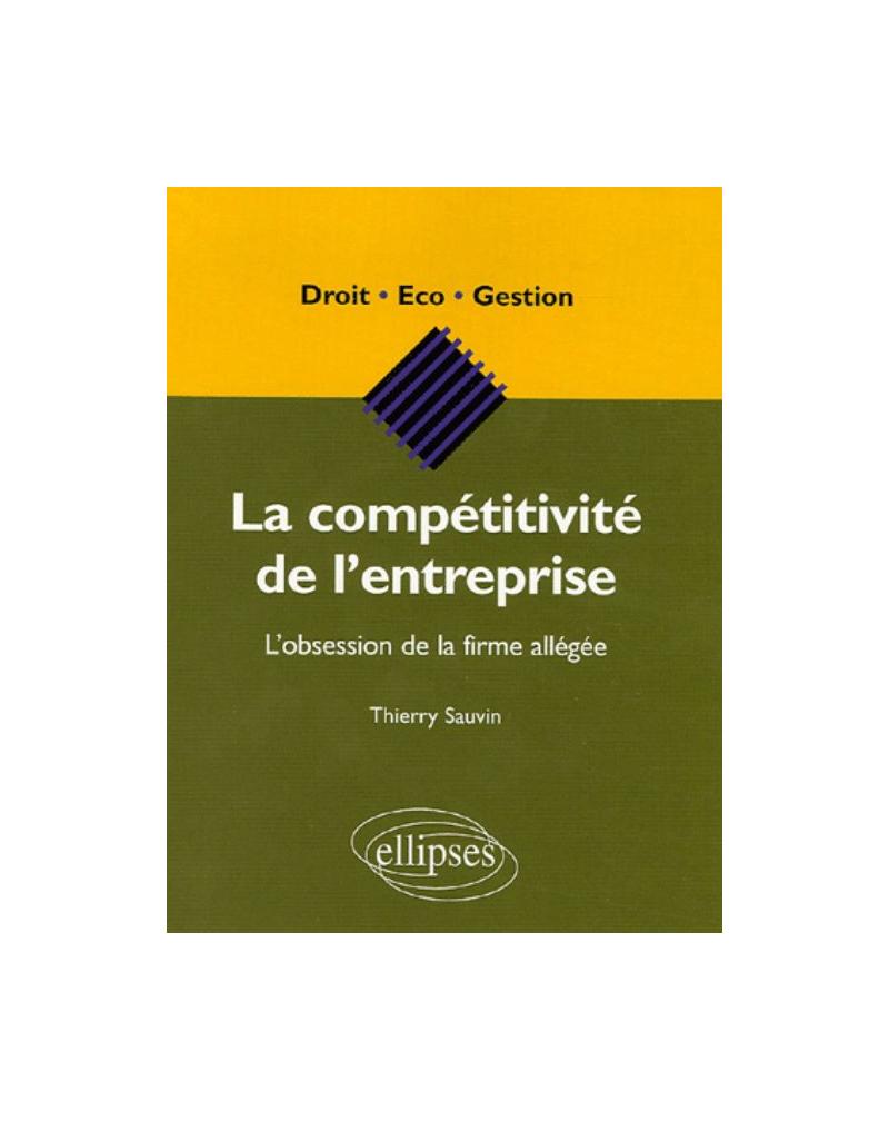 La compétitivité de l'entreprise - L'obsession de la firme allégée