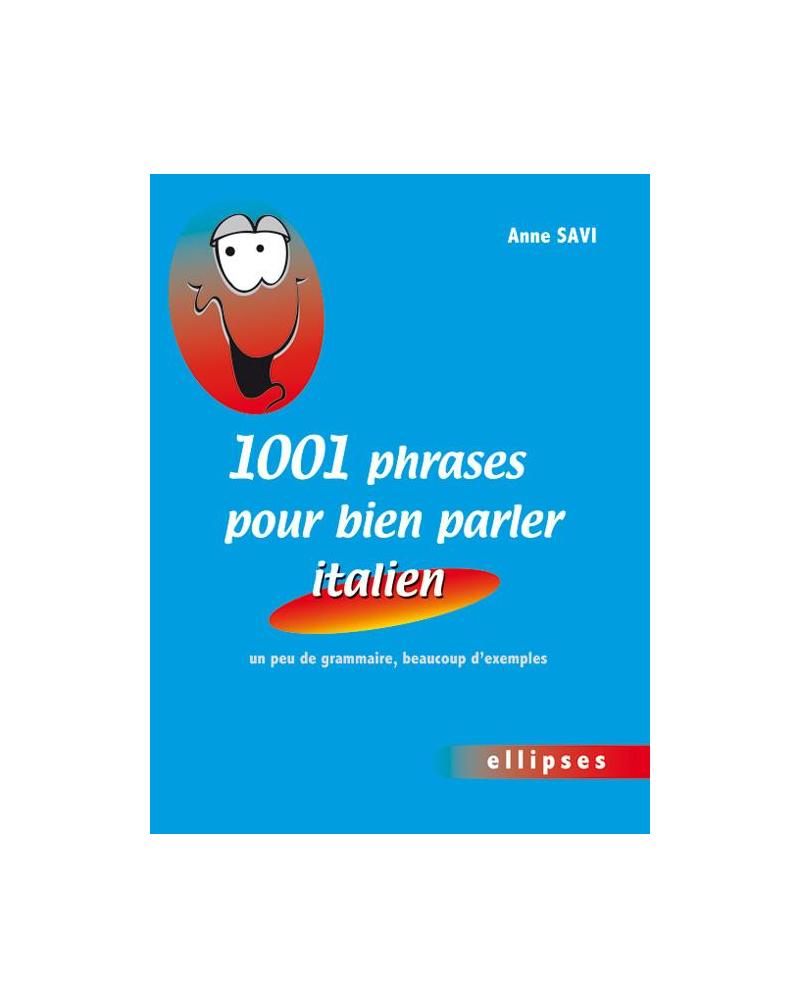 1001 phrases pour bien parler italien • un peu de grammaire, beaucoup d'exemples