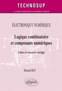 ÉLECTRONIQUE NUMÉRIQUE - Logique combinatoire et composants numériques - Cours et  exercices corrigés (Niveau A)