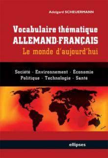 Vocabulaire thématique allemand-français - le monde d'aujourd'hui - Société, économie, environnement, politique, technologie, santé