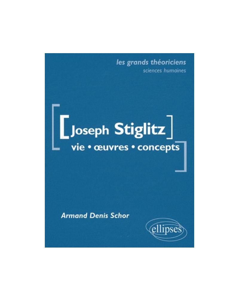 Stiglitz Joseph - Vie, œuvres, concepts