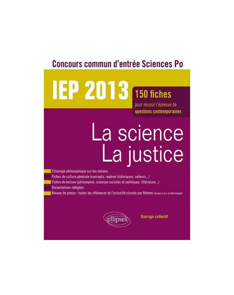 Concours commun IEP 2013. La science - La justice. Epreuve de culture contemporaine. Plus de 120 fiches de culture générale, fiches de lecture, dissertations rédigées
