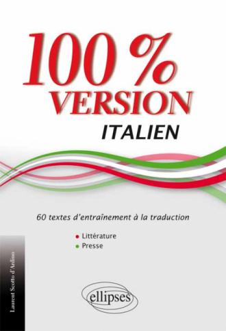 Italien. 100% Version. 60 textes d'entraînement à la traduction. (Littérature et presse).