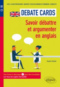 Debate Cards. Savoir débattre et argumenter en anglais. Des fiches à découper pour être incollable sur tous les sujets d'actualité [B1-C1]