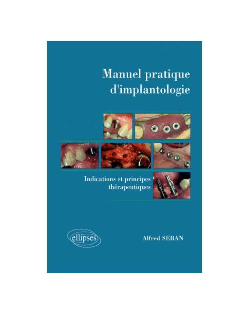 Manuel pratique d'implantologie - Indications et principes thérapeutiques