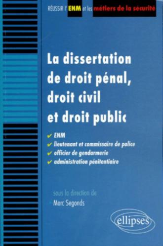La dissertation de droit pénal, droit civil et droit public. ENM, lieutenant et commissaire de police, officier de gendarmerie, administration pénitentiaire