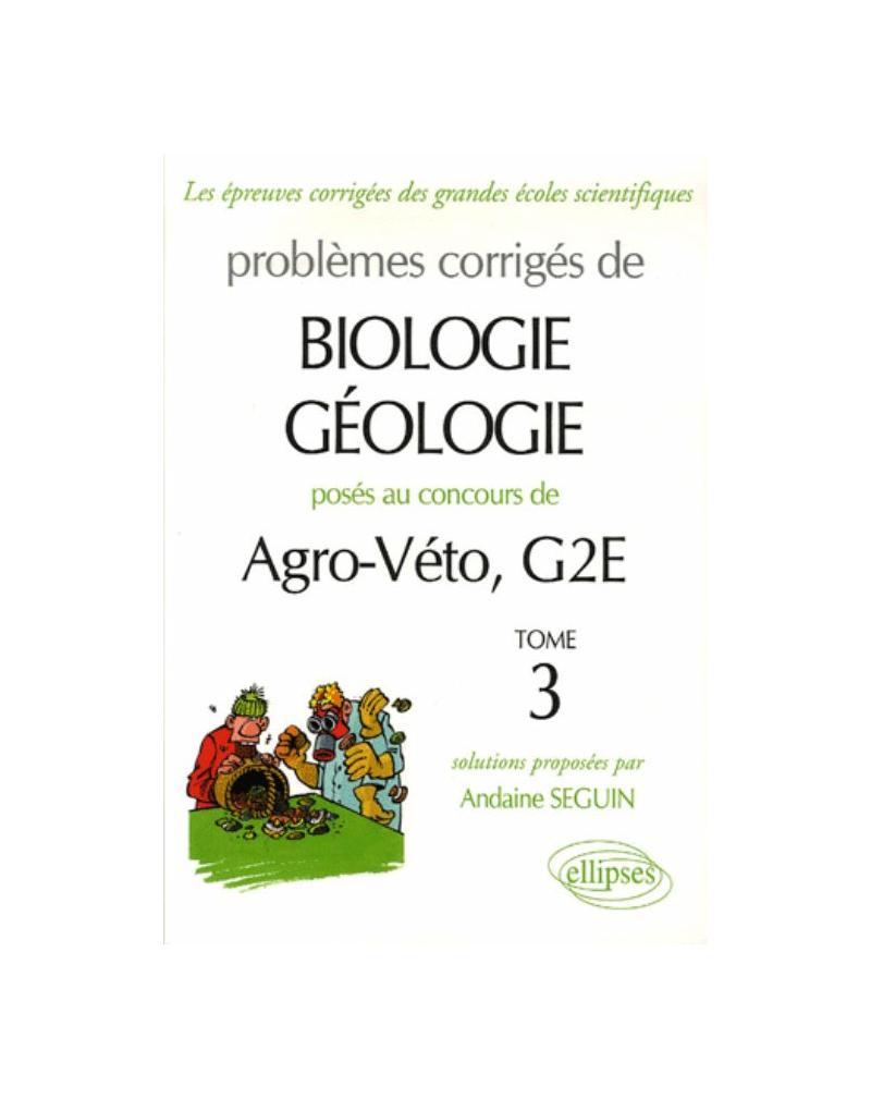 Biologie-géologie Agro-Véto - G2E - épreuves A et B - 2003-2006 - Tome 3
