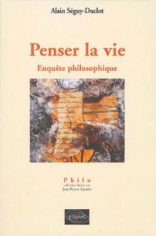 Penser la vie - Enquête philosophique