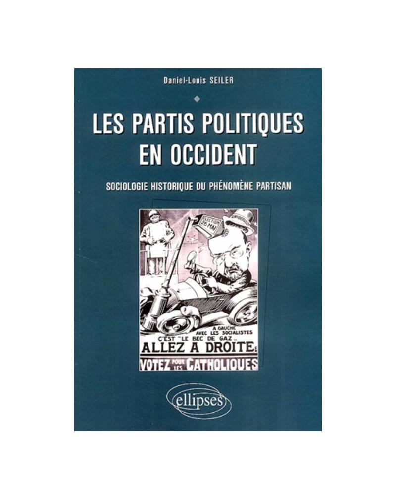 Les partis politiques en Occident - Sociologie et histoire du phénomène partisan