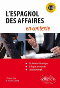 L'espagnol des affaires en contexte (Vocabulaire thématique, dialogues enregistrés, exercices corrigés) [avec fichiers audio]