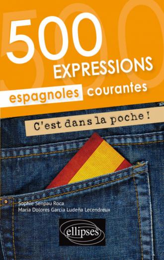 C'est dans la poche ! 500 expressions espagnoles courantes