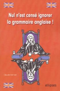 Nul n'est censé ignorer la Grammaire anglaise