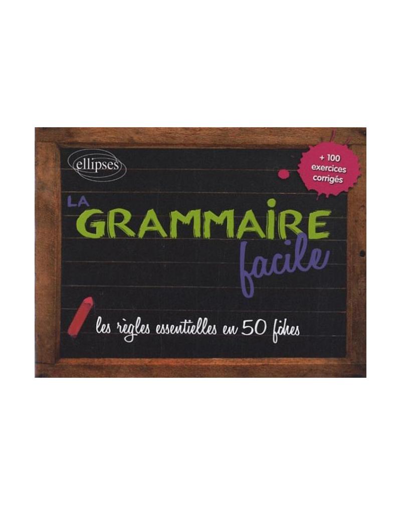 La grammaire facile - les règles essentielles en 50 fiches + 100 exercices corrigés