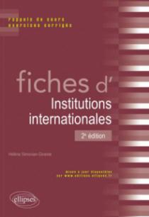 Fiches d'Institutions internationales. Rappels de cours et exercices corrigés. 2e édition