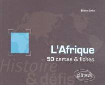 L'Afrique. Histoire et défis. 50 cartes et fiches