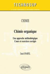 CHIMIE - Chimie organique - Une approche méthodologique. Cours et exercices corrigés (Niveau B)