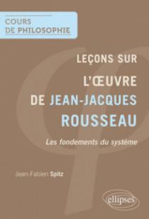 Leçons sur l'œuvre de Jean-Jacques Rousseau. Les fondements du système