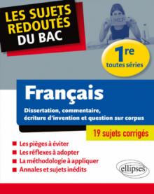 Français - Dissertation, commentaire, écriture d'invention et question sur corpus. Première toutes séries