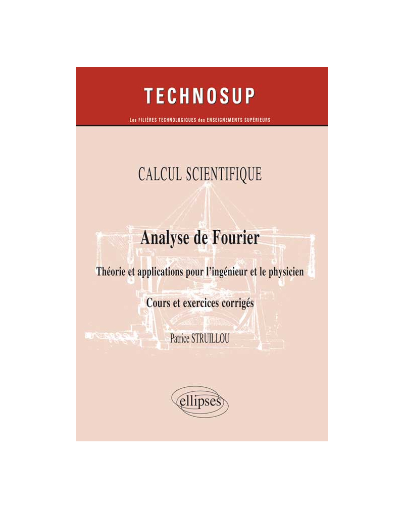 CALCUL SCIENTIFIQUE - Analyse de Fourier - Théorie et applications pour le physicien. Cours et exercices corrigés - (Niveau B)