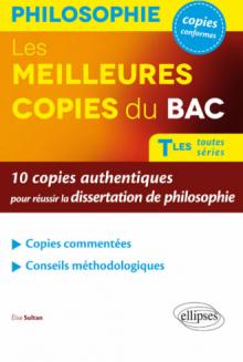 Les Meilleures copies du BAC. 10 copies authentiques pour réussir la dissertation de philosophie. Terminales toutes séries.
