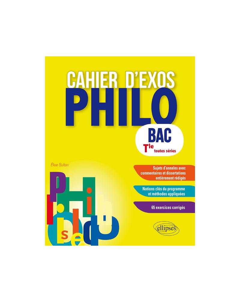Les Exos Philo. Bac Tle toutes séries générales