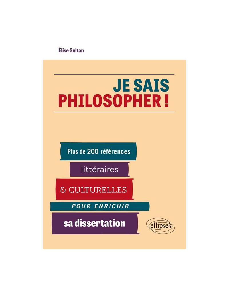 Je sais philosopher ! Plus de 200 références littéraires et culturelles pour enrichir sa dissertation