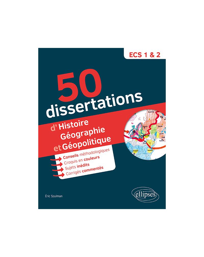 50 dissertations d'histoire, géographie et géopolitique - prépas ECS - sujets inédits